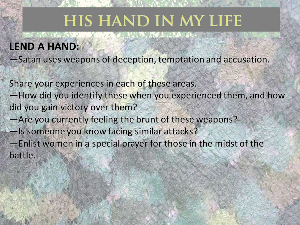 LEND A HAND: —Satan uses weapons of deception, temptation and accusation.