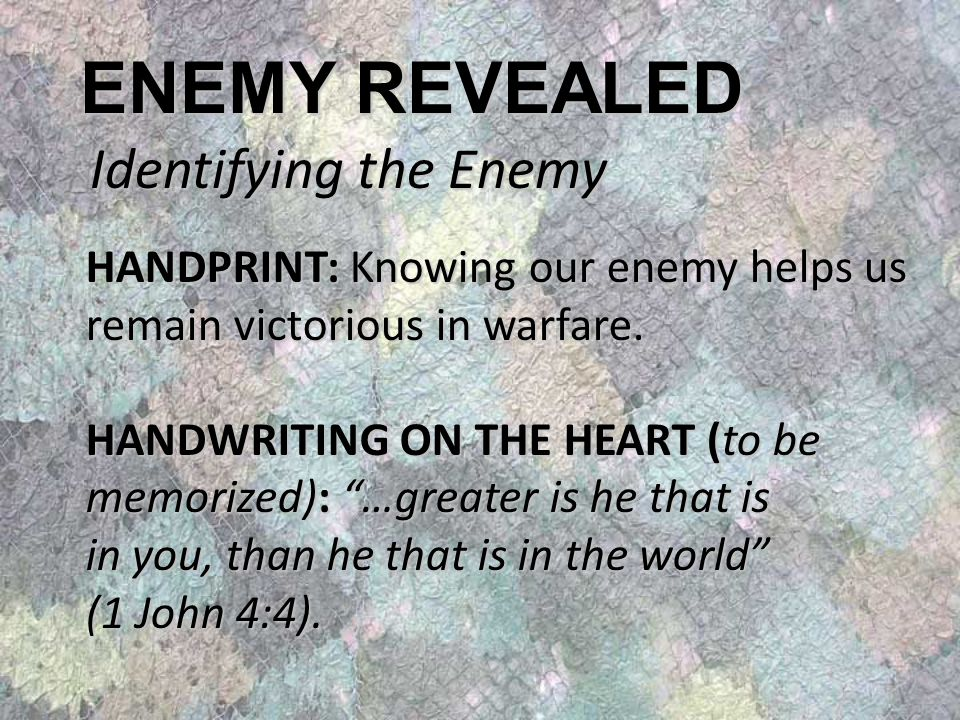 ENEMY REVEALED Identifying the Enemy HANDPRINT: Knowing our enemy helps us remain victorious in warfare.