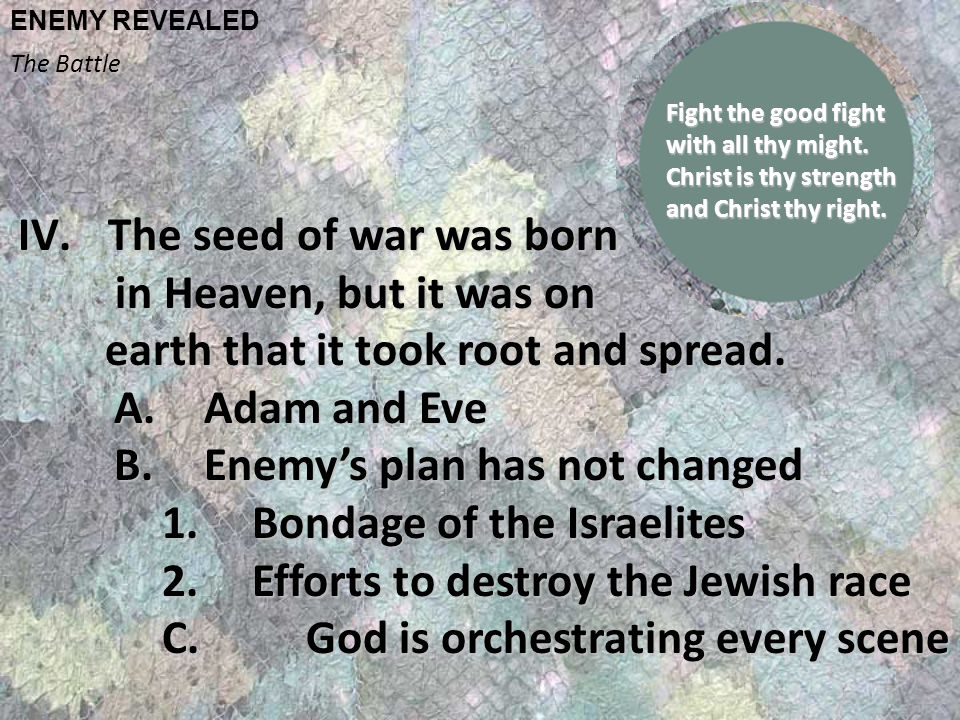 ENEMY REVEALED The Battle IV.The seed of war was born in Heaven, but it was on in Heaven, but it was on earth that it took root and spread.