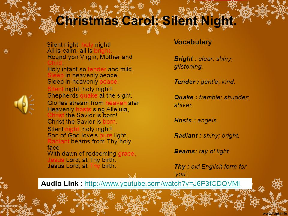 Silent night, holy night! All is calm, all is bright. Round yon Virgin, Mother and Child. Holy infant so tender and mild, Sleep in heavenly peace, Sle