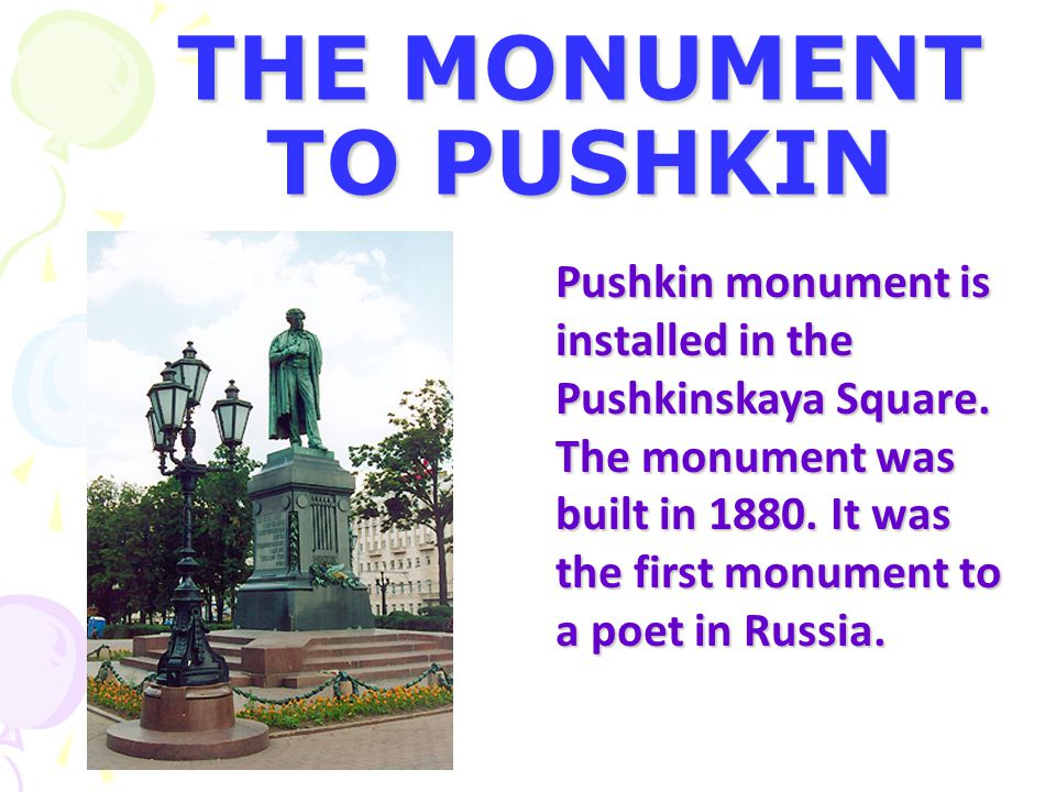 THE MONUMENT TO PUSHKIN Pushkin monument is installed in the Pushkinskaya Square.
