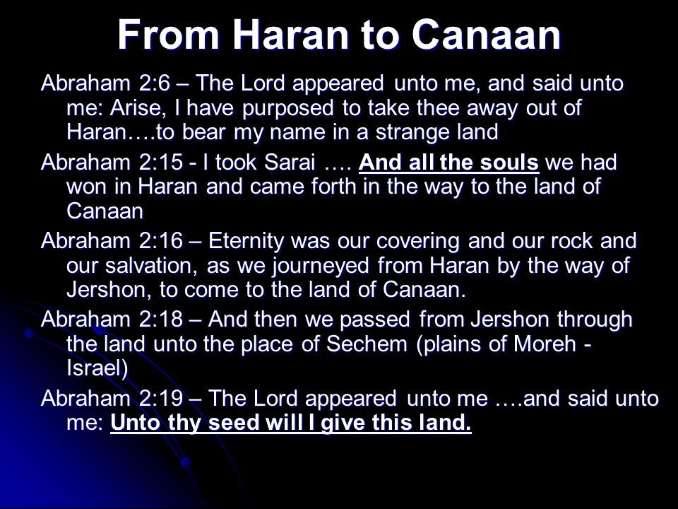 From Haran to Canaan Abraham 2:6 – The Lord appeared unto me, and said unto me: Arise, I have purposed to take thee away out of Haran….to bear my name