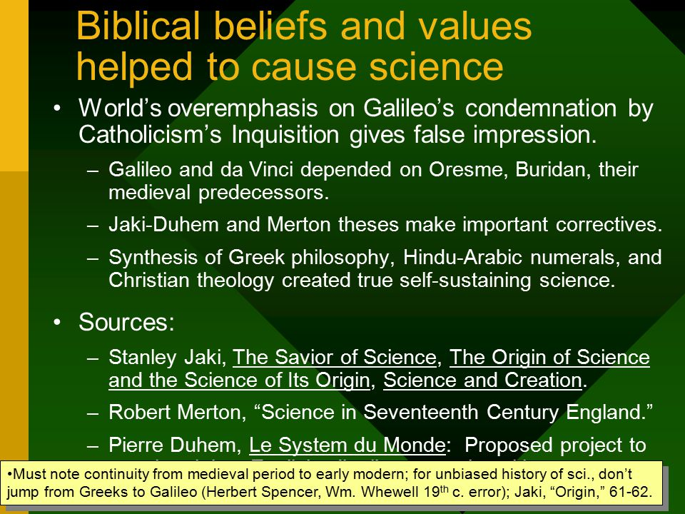 Jaki-Duhem & Merton Theses 11 Biblical beliefs and values helped to cause science World's overemphasis on Galileo's condemnation by Catholicism's Inqu