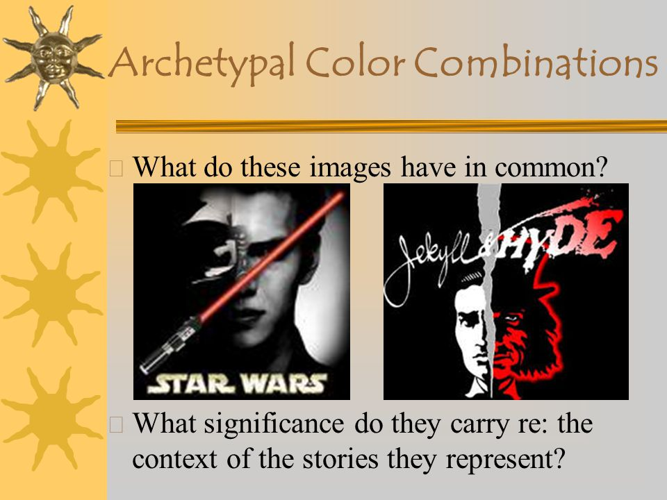 Archetypal Color Combinations X What do these images have in common? X What do they communicate? X How about now?