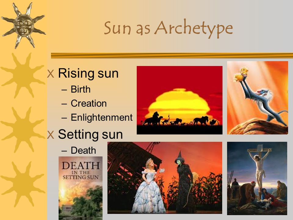 X Sun (fire and sky) –creative energy –consciousness –father principle –passage of time and life Sun as Archetype