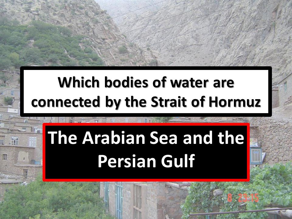 Which bodies of water are connected by the Strait of Hormuz The Arabian Sea and the Persian Gulf