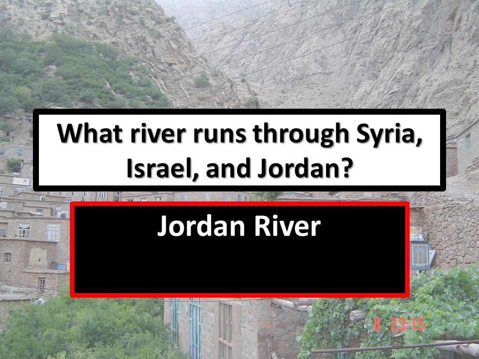 What river runs through Syria, Israel, and Jordan? Jordan River