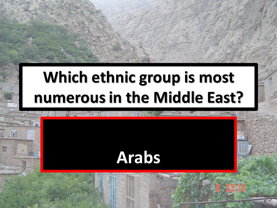 Which ethnic group is most numerous in the Middle East? Arabs