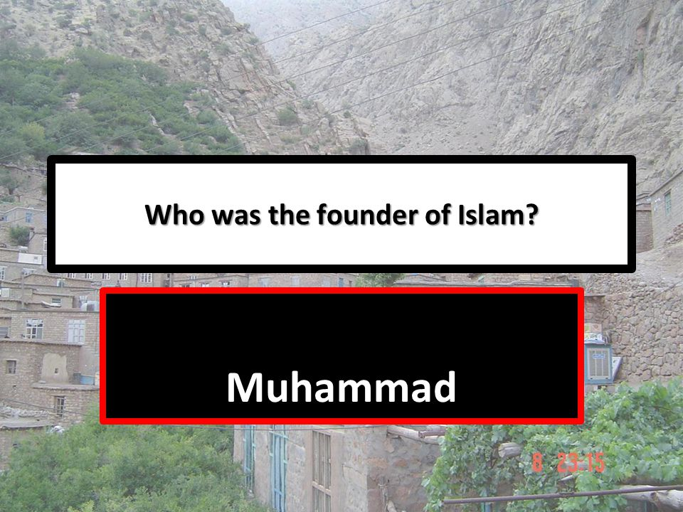 Who was the founder of Islam? Muhammad