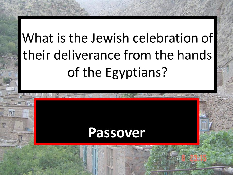 What is the Jewish celebration of their deliverance from the hands of the Egyptians? Passover
