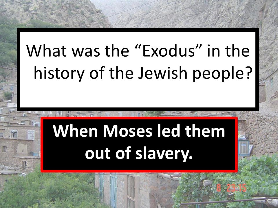 "What was the ""Exodus"" in the history of the Jewish people? When Moses led them out of slavery."