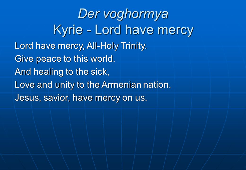 Der voghormya Kyrie - Lord have mercy Lord have mercy, All-Holy Trinity.