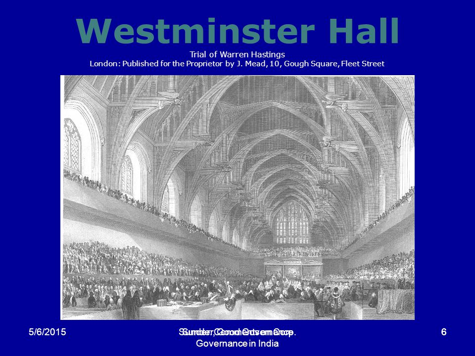 Sunder: Comments on Corp. Governance in India 65/6/2015Sunder, Good Governance6 Westminster Hall Trial of Warren Hastings London: Published for the Pr