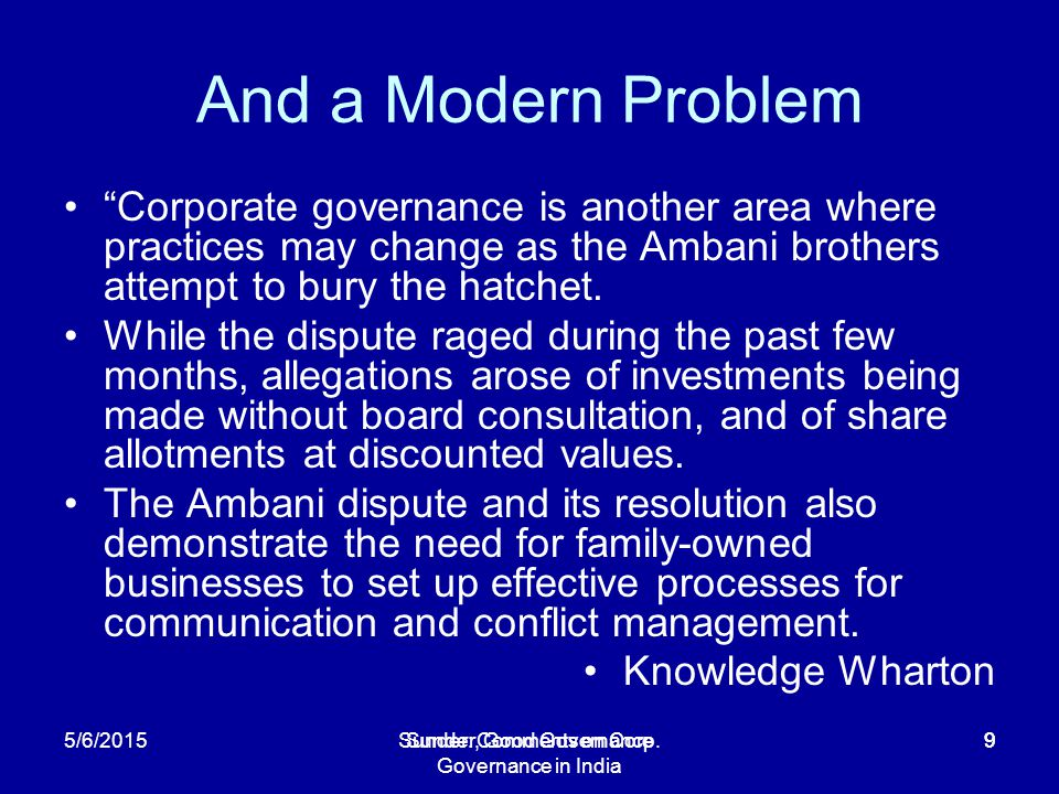 "Sunder: Comments on Corp. Governance in India 95/6/2015Sunder, Good Governance9 And a Modern Problem ""Corporate governance is another area where pract"