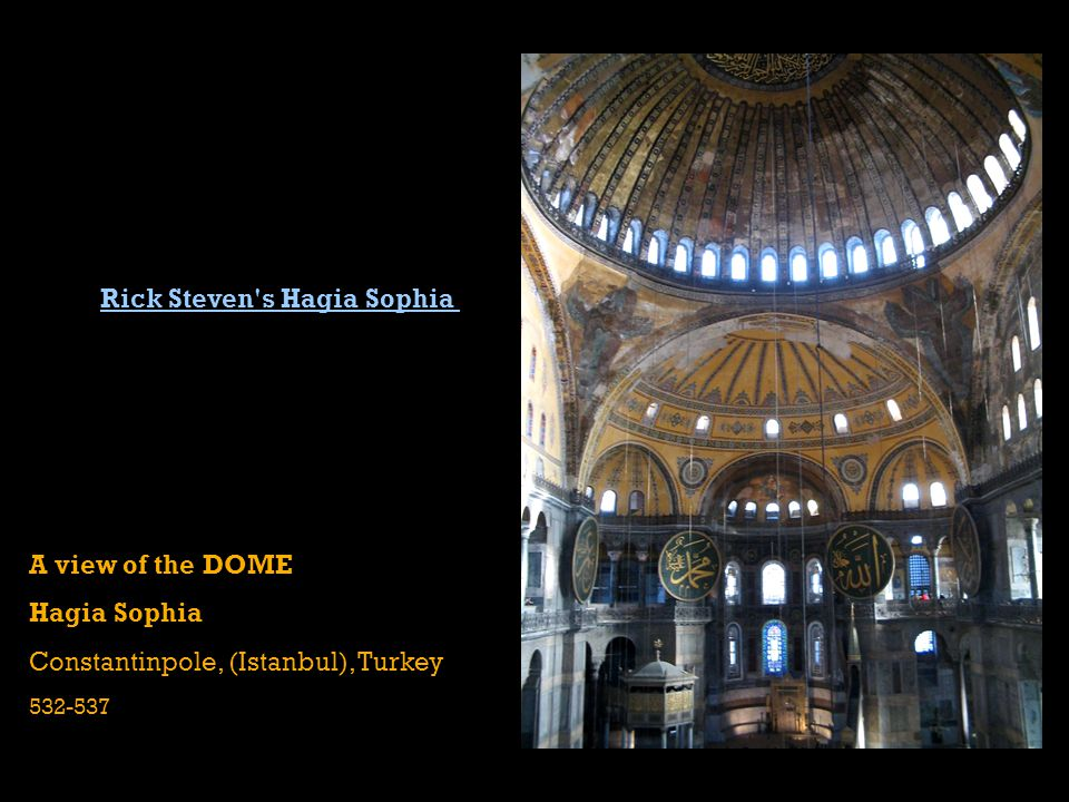 A view of the DOME Hagia Sophia Constantinpole, (Istanbul), Turkey 532-537 Rick Steven s Hagia Sophia
