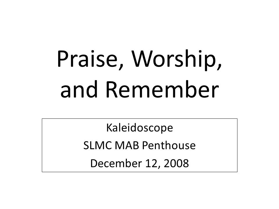 Praise, Worship, and Remember Kaleidoscope SLMC MAB Penthouse December 12, 2008