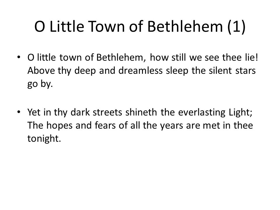 O Little Town of Bethlehem (1) O little town of Bethlehem, how still we see thee lie.
