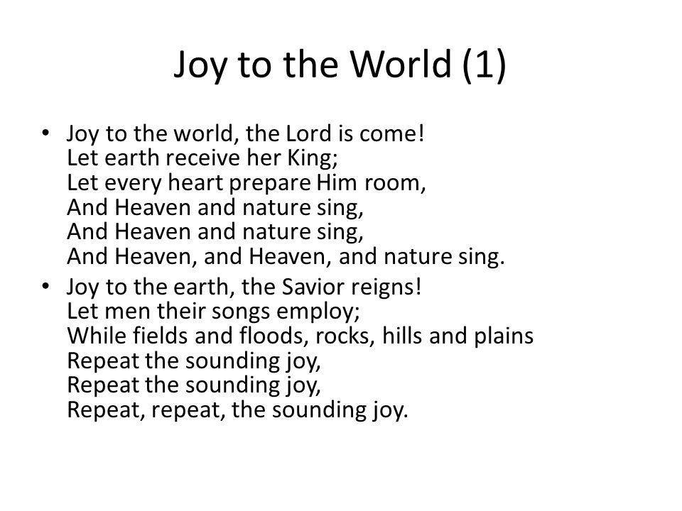 Joy to the World (1) Joy to the world, the Lord is come.