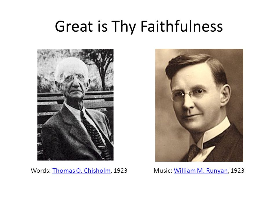 Great is Thy Faithfulness Words: Thomas O. Chisholm, 1923Thomas O.