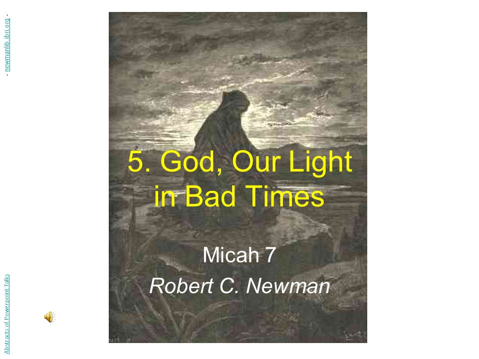 5. God, Our Light in Bad Times Micah 7 Robert C.
