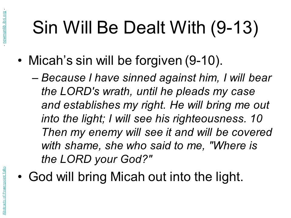 Sin Will Be Dealt With (9-13) Micah's sin will be forgiven (9-10).