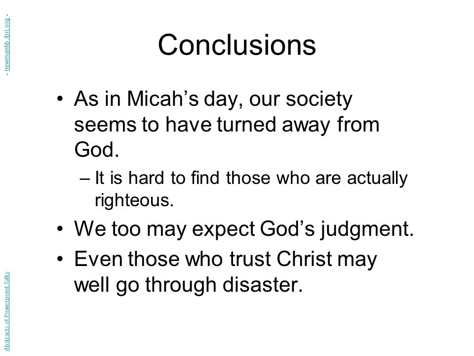 Conclusions As in Micah's day, our society seems to have turned away from God.