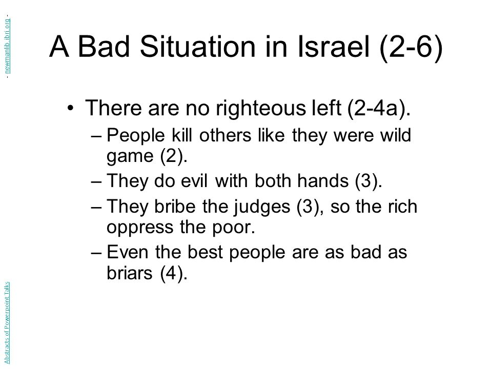 A Bad Situation in Israel (2-6) There are no righteous left (2-4a).