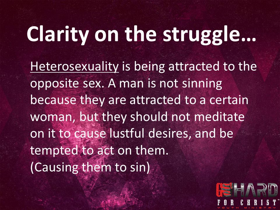 Clarity on the struggle… But when attracted to the same sex, They still need their mind renewed...