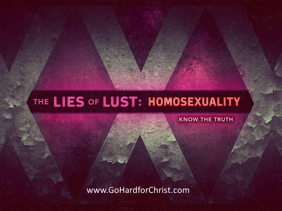 THE LIES OF LUST www.GoHardforChrist.com