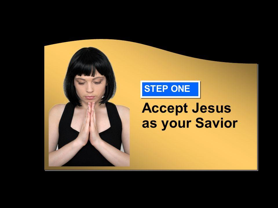 Accept Jesus as your Savior STEP ONE