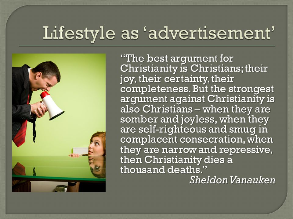 """The best argument for Christianity is Christians; their joy, their certainty, their completeness. But the strongest argument against Christianity is"
