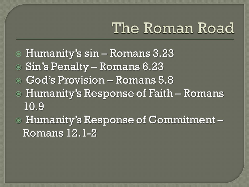 Humanity's sin – Romans 3.23  Humanity's sin – Romans 3.23  Sin's Penalty – Romans 6.23  God's Provision – Romans 5.8  Humanity's Response of Fait