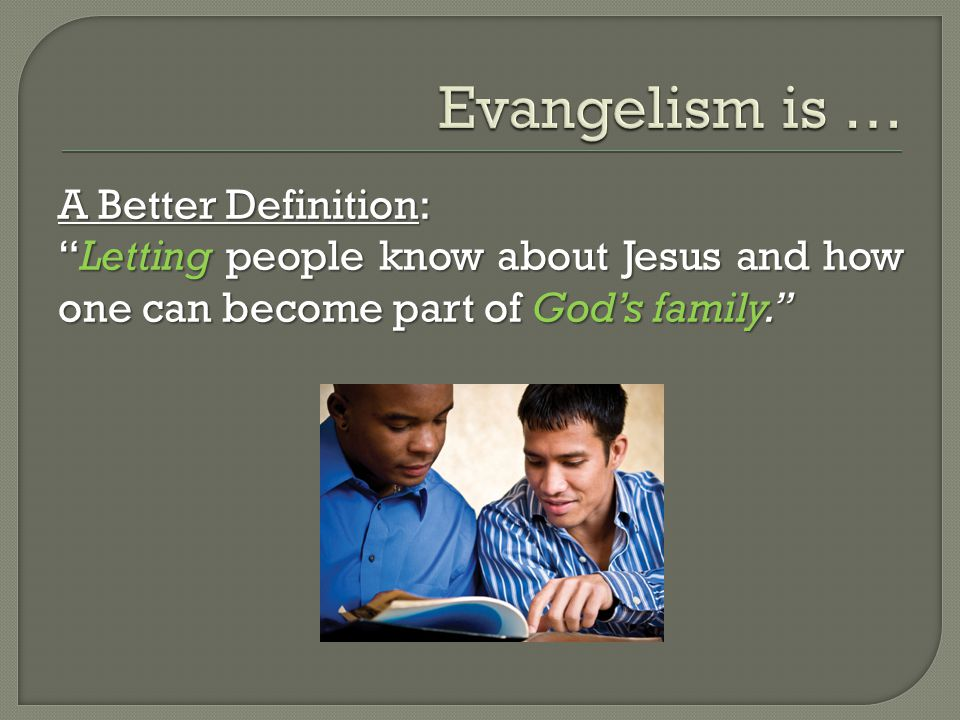 "A Better Definition: ""Letting people know about Jesus and how one can become part of God's family."""