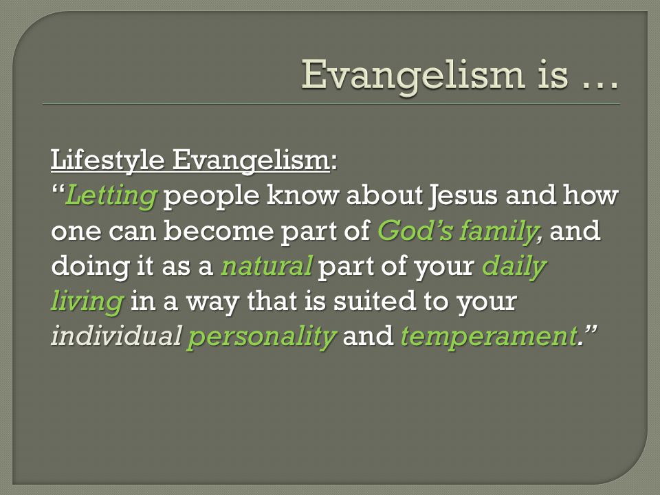"Lifestyle Evangelism: ""Letting people know about Jesus and how one can become part of God's family, and doing it as a natural part of your daily livin"