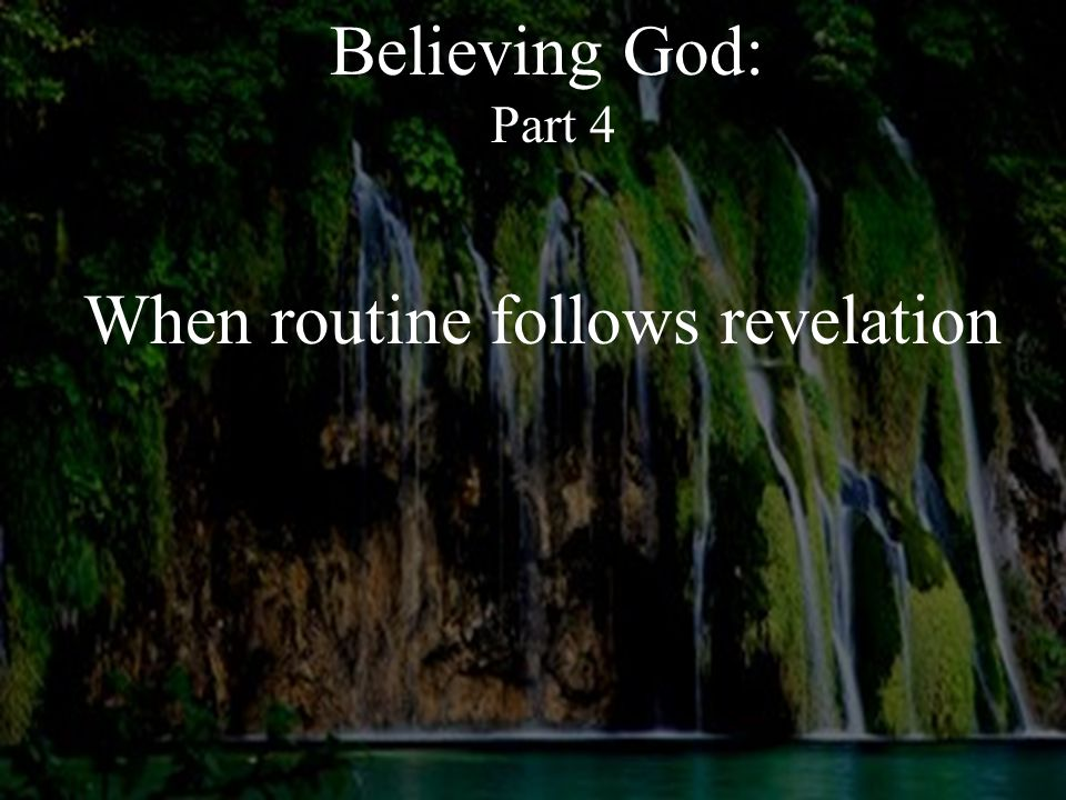 1.Often times, the day and day out routine will not seem to line up with the revelation.