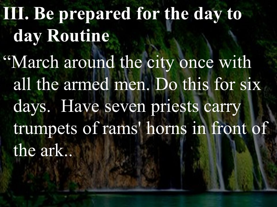 III. Be prepared for the day to day Routine March around the city once with all the armed men.