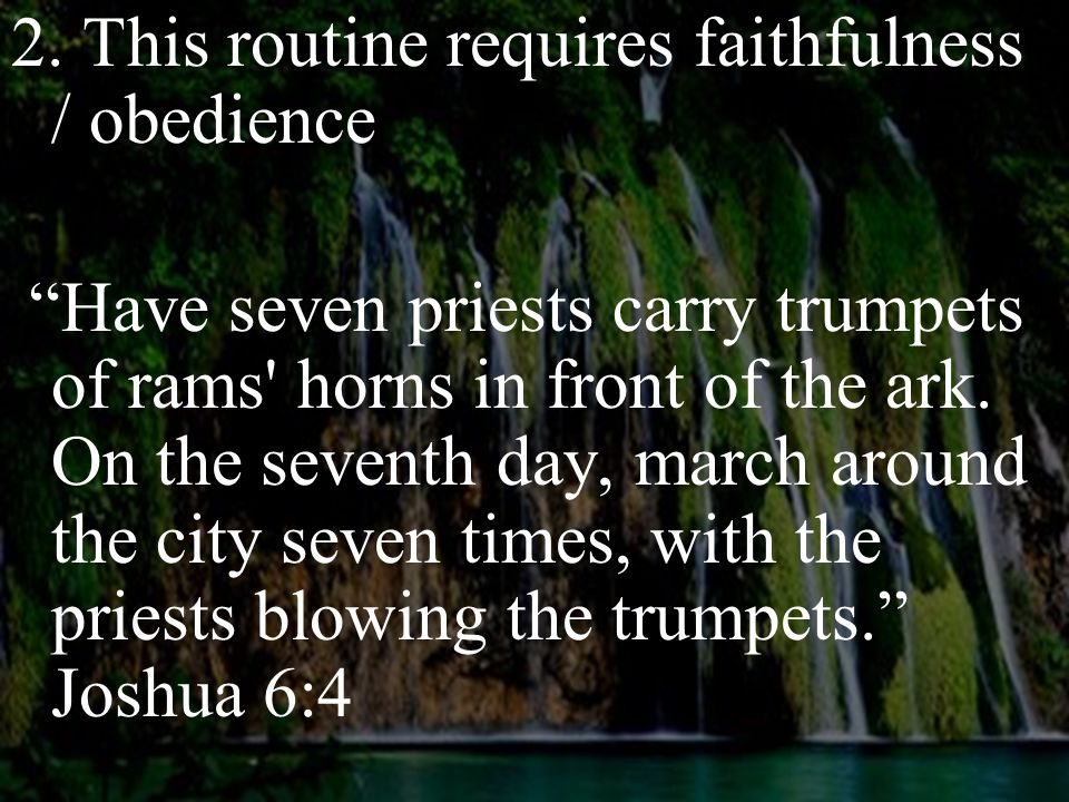 """2. This routine requires faithfulness / obedience """"Have seven priests carry trumpets of rams' horns in front of the ark. On the seventh day, march aro"""