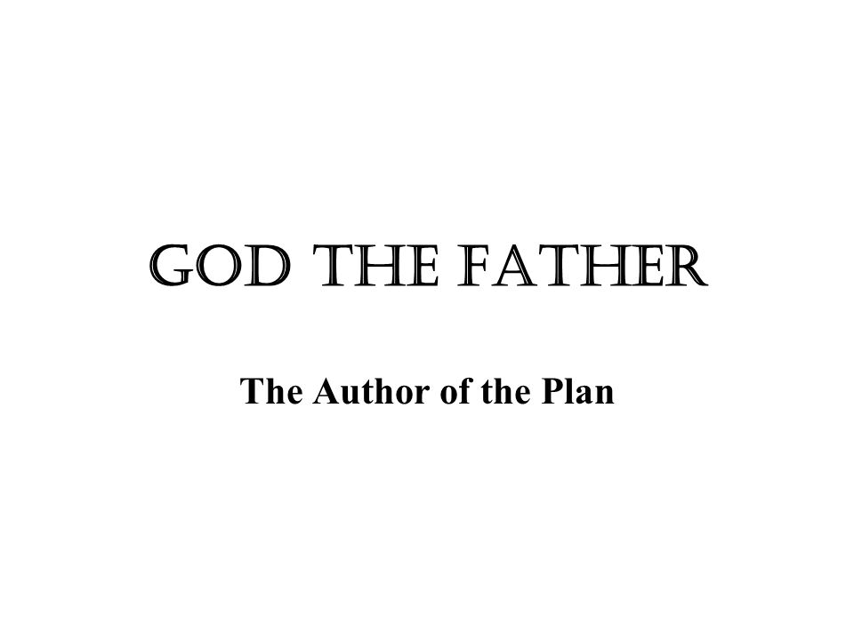 God The Father The Author of the Plan