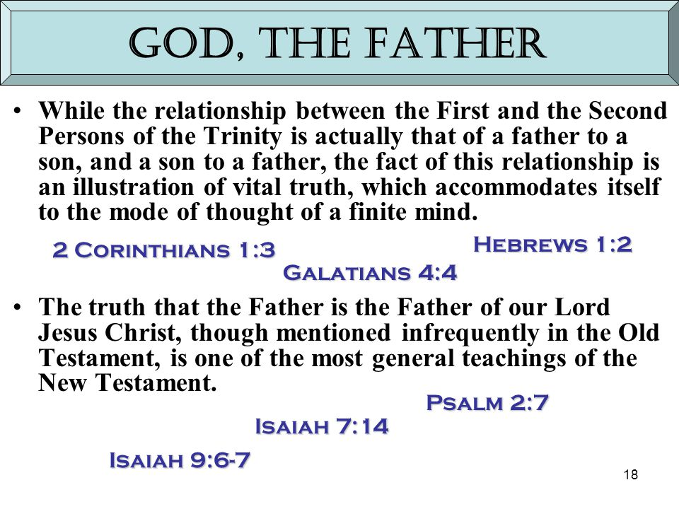18 God, the Father While the relationship between the First and the Second Persons of the Trinity is actually that of a father to a son, and a son to