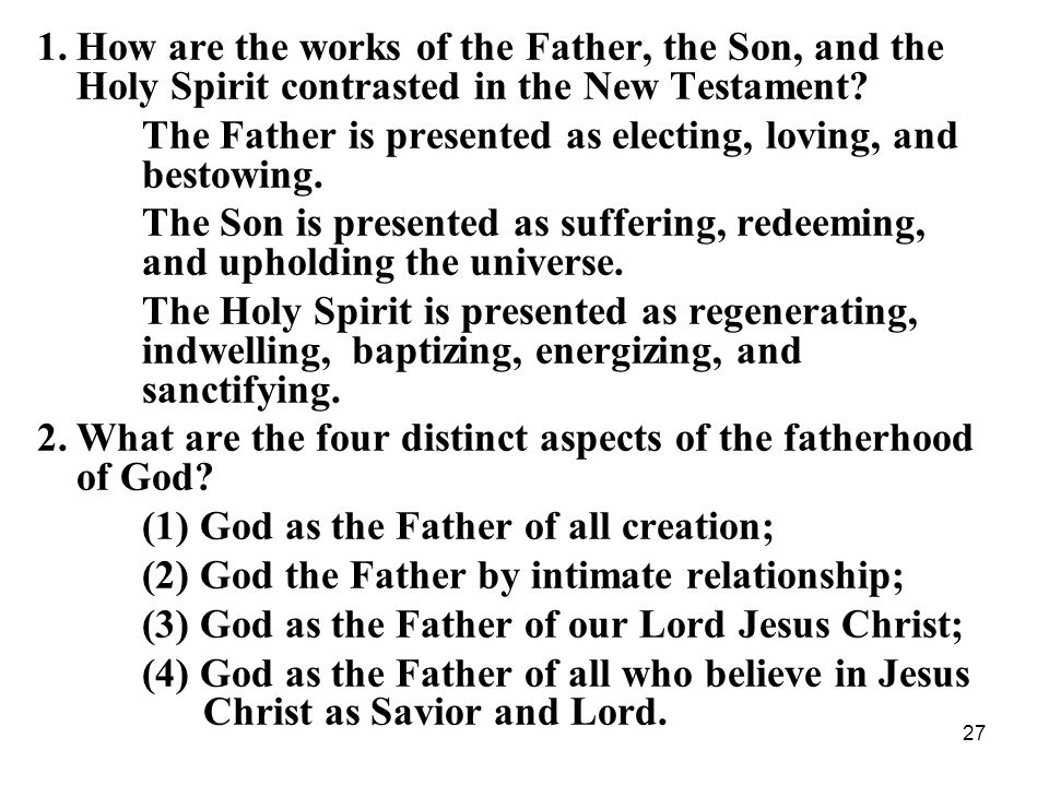 27 1.How are the works of the Father, the Son, and the Holy Spirit contrasted in the New Testament? The Father is presented as electing, loving, and b