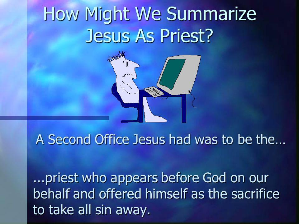 Jesus Also Was Priest n Let's take a look at the role of priests… n Exodus 30:30 n Hebrews 5:1 n Hebrews 9:24 & 26