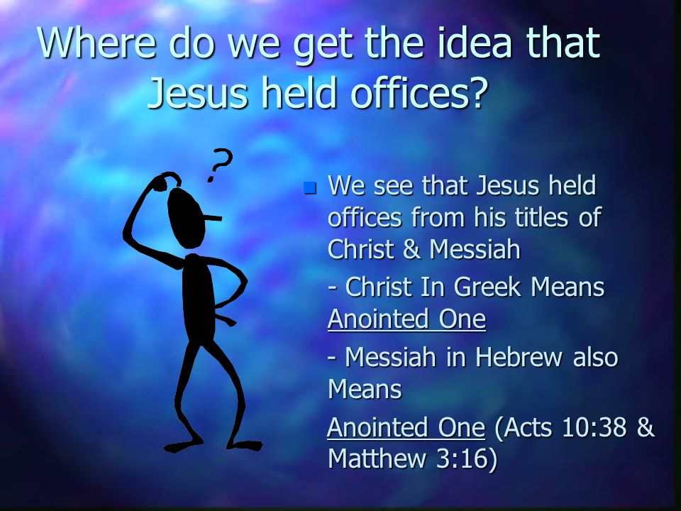 Jesus the Christ the Messiah nTnToday's Focus: Jesus held 3 offices (jobs) on earth which give you and me the greatest comfort.