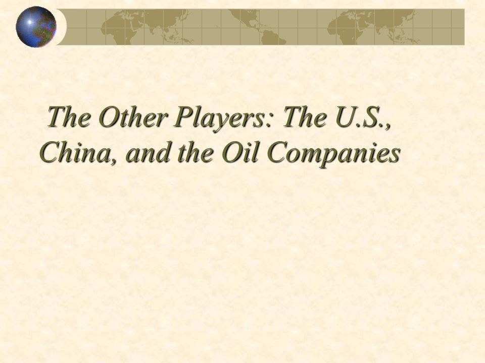 The Other Players: The U.S., China, and the Oil Companies