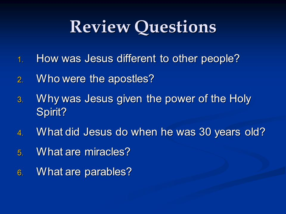Review Questions 1. How was Jesus different to other people.