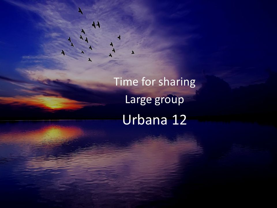 Time for sharing Large group Urbana 12
