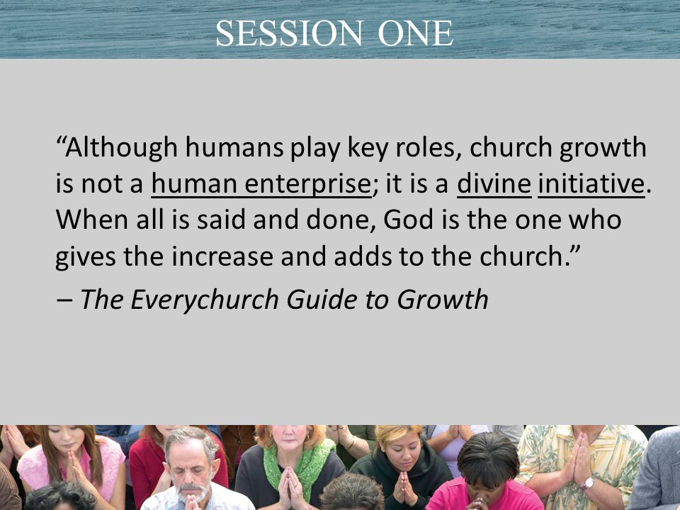 Although humans play key roles, church growth is not a human enterprise; it is a divine initiative.