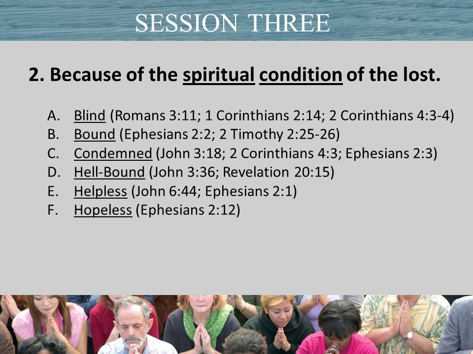 2. Because of the spiritual condition of the lost.