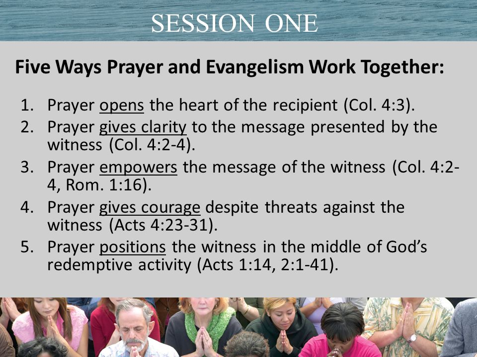Five Ways Prayer and Evangelism Work Together: 1.Prayer opens the heart of the recipient (Col.