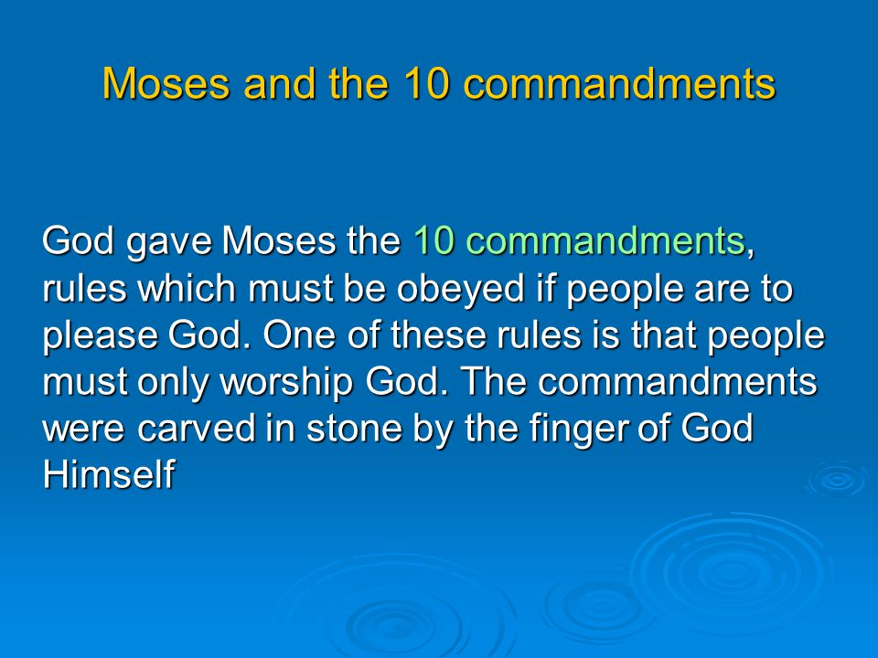 Moses and the 10 commandments God gave Moses the 10 commandments, rules which must be obeyed if people are to please God. One of these rules is that p