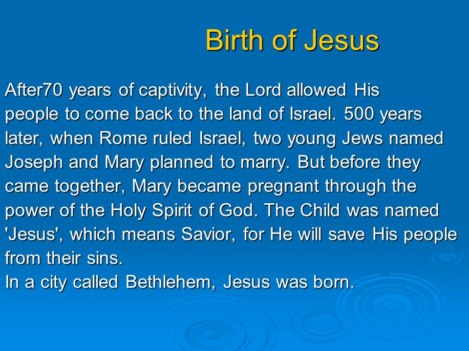 Birth of Jesus Birth of Jesus After70 years of captivity, the Lord allowed His people to come back to the land of Israel. 500 years later, when Rome r